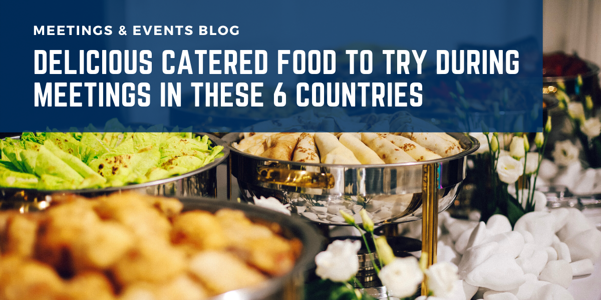 Delicious Catered Food To Try During Meetings In These 6 Countries