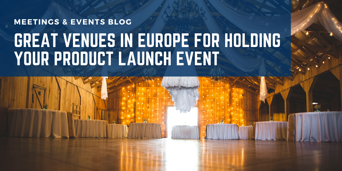 Great Venues in Europe for Holding Your Product Launch Event