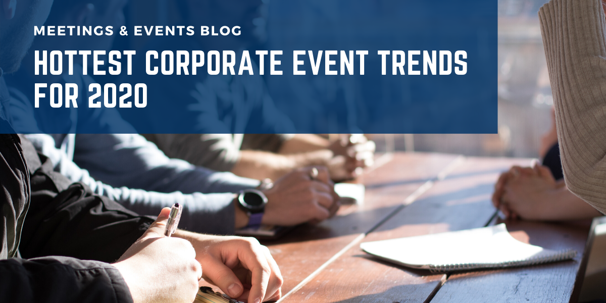 Hottest Corporate Event Trends For 2020