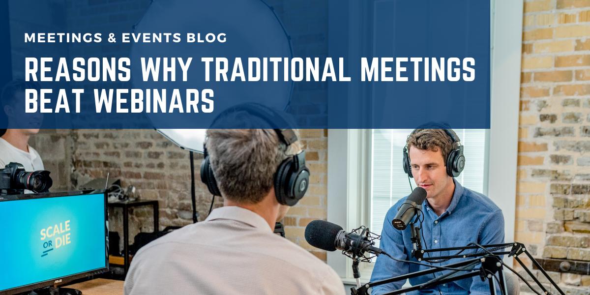 Reasons Why Traditional Meetings Beat Webinars