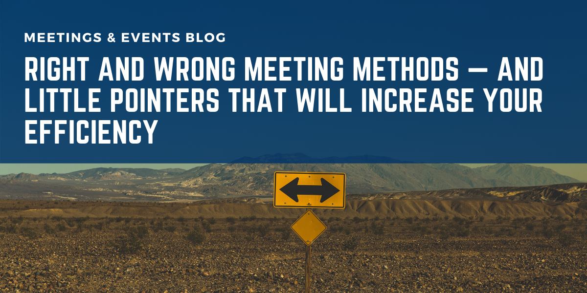 Right and Wrong Meeting Methods — And Little Pointers that will Increase Your Efficiency