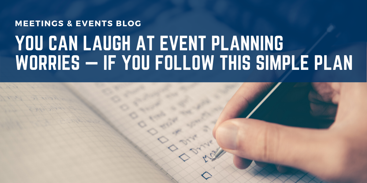 You Can Laugh At Event Planning Worries — If You Follow This Simple Plan