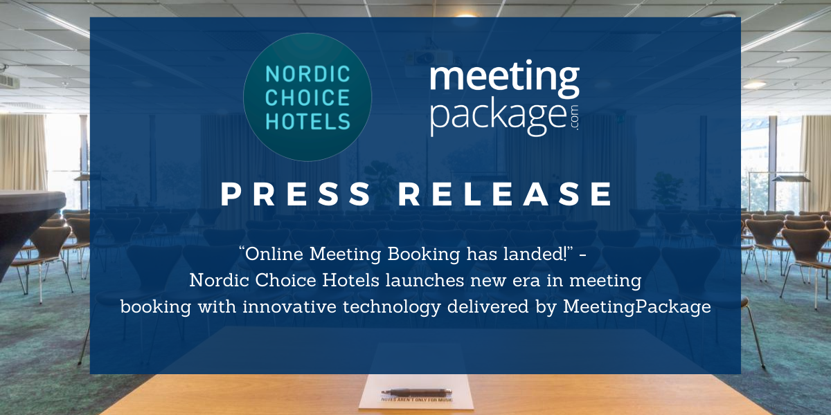 "PRESS RELEASE: ""Online Meeting Booking has landed!"" - Nordic Choice Hotels launches new era in meeting booking with innovative technology delivered by MeetingPackage"