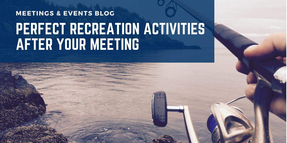 recreation activities after your meeting